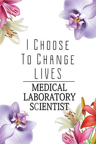 Medical Laboratory Scientist: I Choose To Change Lives: 6x9 Ruled Notebook, Journal, Daily Diary, Organizer, Planner