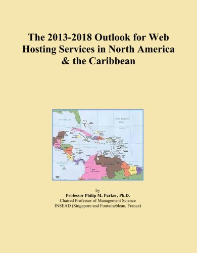 The 2013-2018 Outlook for Web Hosting Services in North America & the Caribbean