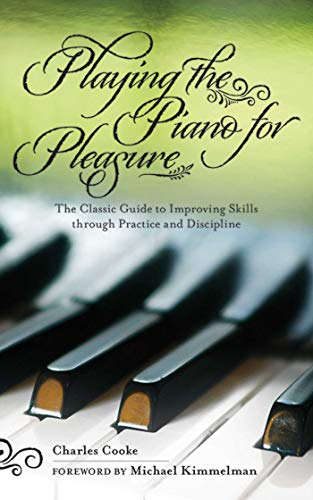 Playing the Piano for Pleasure: The Classic Guide to Improving Skills Through Practice and Discipline (English Edition)