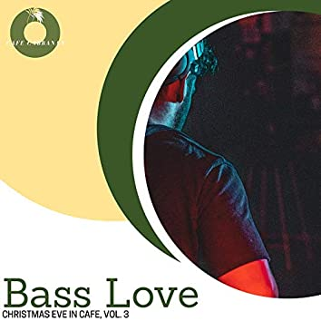 Bass Love - Christmas Eve In Cafe, Vol. 3