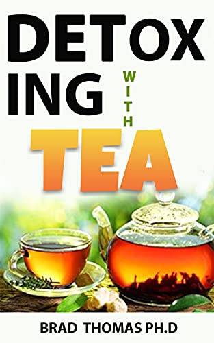 Detoxing With Tea: Healthy Teas To Cleanse, Nourish And Heal Your Lifestyle (English Edition)