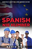 Spanish NIE Number: (Living in Spain) The 2020 Definitive Guide for EU and British Job Seekers (English Edition)
