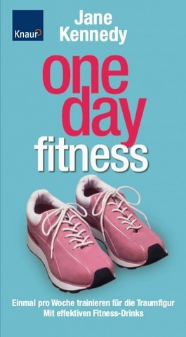 One day fitness: Einmal pro Woche trainieren für die Traumfigur Mit effektiven Fitness-Drinks