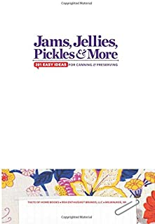 Taste of Home Jams, Jellies, Pickles & More: 201 Easy Ideas for Canning and Preserving (TOH 201 Series)