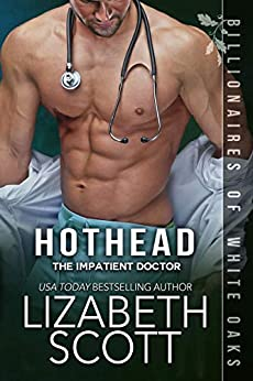 Hothead: The Impatient Doctor (Billionaires of White Oaks Book 4) by [Lizabeth Scott]