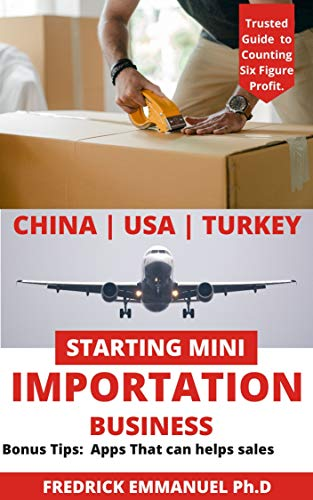 CHINA IMPORTATION MASTER CLASS: How to Start Mini-Importation Business With Little Capital And make money in Africa inclusive are Contacts of Suppliers and Agents and Other Tips. (English Edition)