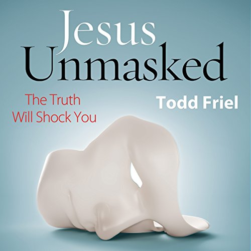 Jesus Unmasked: The Truth Will Shock You audiobook cover art
