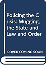 Policing the crisis: Mugging, the state, and law and order (Critical social studies)