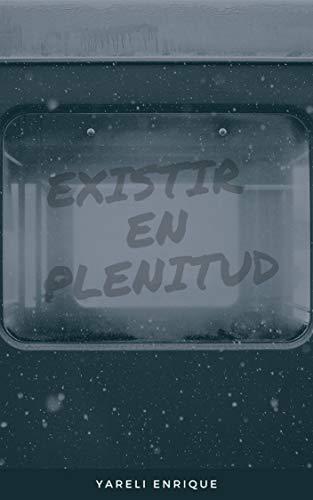 EXISTIR EN PLENITUD de Yareli Enrique