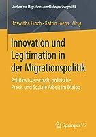 Innovation und Legitimation in der Migrationspolitik: Politikwissenschaft, politische Praxis und Soziale Arbeit im Dialog (Studien zur Migrations- und Integrationspolitik)