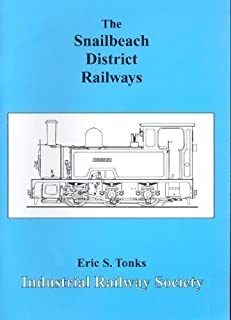 SNAILBEACH DISTRICT RAILWAYS 2nd (second) Revis Edition by TONKS, Eric S. published by Industrial Railway Society (2007)