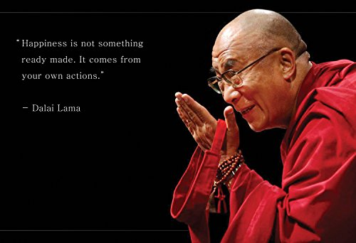 """Dalai Lama Photo Picture Poster Framed Quote """"Happiness is not something ready made"""" Famous Inspirational Motivational Quotes (13x19 Unframed Poster)"""