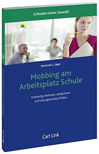 Mobbing am Arbeitsplatz Schule: Frühzeitig erkennen, analysieren und Lösungsansätze finden