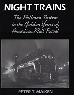 Night Trains: The Pullman Systems in the Golden Years of American Rail Travel