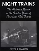 Night Trains: The Pullman System in the Golden Years of American Rail Travel