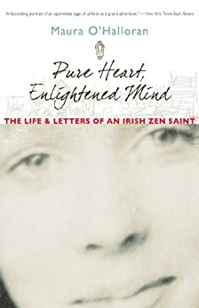 Pure Heart, Enlightened Mind: The Life and Letters of an Irish Zen Saint by [Maura O'Halloran, Beth O'Halloran, Ruth O'Halloran]