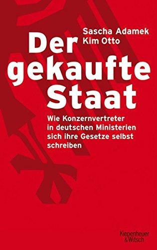 Der gekaufte Staat: Wie Konzernvertreter in deutschen Ministerien sich ihre Gesetze selbst schreiben