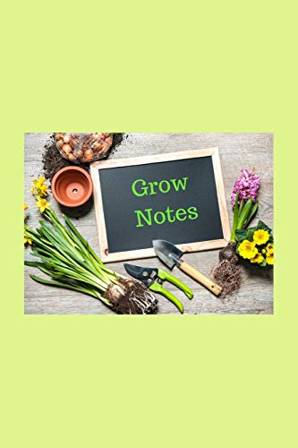 Grow Notes: Garden Notebook/Journal/Diary (6 x 9) 120 Lined pages