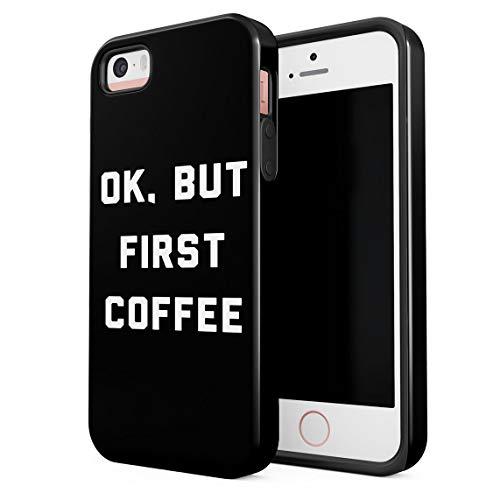 Cover per iPhone 5 & 5s & SE Case Ok But Coffee First Funny Morning Quote Resistente agli Urti, Guscio Rigido a 2 Strati in PC + Custodia Protettiva in TPU a Design Ibrido