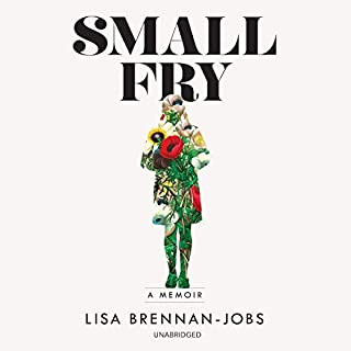 Small Fry                   Written by:                                                                                                                                 Lisa Brennan-Jobs                               Narrated by:                                                                                                                                 Eileen Stevens                      Length: 12 hrs and 1 min     19 ratings     Overall 4.6