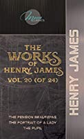 The Works of Henry James, Vol. 20 (of 24): The Pension Beaurepas; The Portrait of a Lady; The Pupil (Moon Classics)