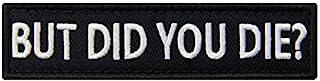 But Did You Die Morale Tactical Patch Embroidered Applique Fastener Hook & Loop Emblem