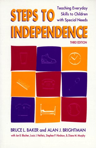 Compare Textbook Prices for Steps to Independence: Teaching Everyday Skills to Children with Special Needs, Third Edition 3rd Edition ISBN 9781557662682 by Baker, Bruce L.,Brightman, Alan J.,Blacher, Jan B.,Heifetz, Louis J.,Hinshaw, Stephen P.,Murphy, Diane M.,Blacher, Jan