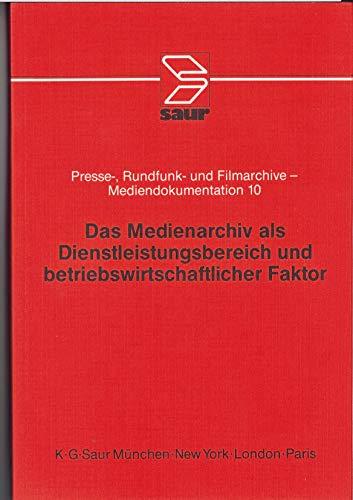 Das Medienarchiv als Dienstleistungsbereich und betriebswirtschaftlicher Faktor: Frankfurt am Main, Oktober 1987 und Stuttgart, Mai 1988 (Presse-, Rundfunk- und Filmarchive - Mediendokumentation)