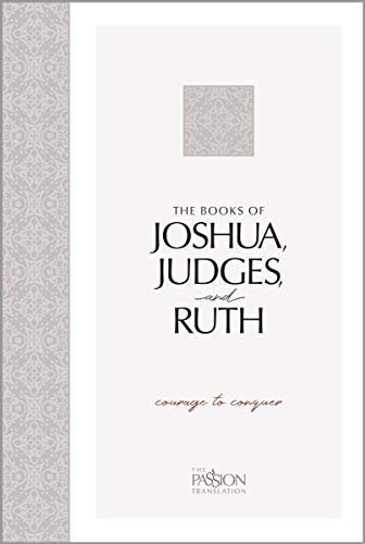 The Books of Joshua, Judges, and Ruth: Courage to Conquer (The Passion Translation)-An easy-to-read Scripture Portion for Personal Study to Discover How God's People Went from Wanderers to Conquerors