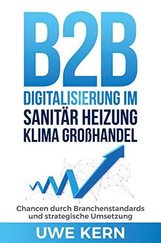 B2B Digitalisierung im Sanitär Heizung Klima Großhandel: Chancen durch Branchenstandards und ihre strategische Umsetzung