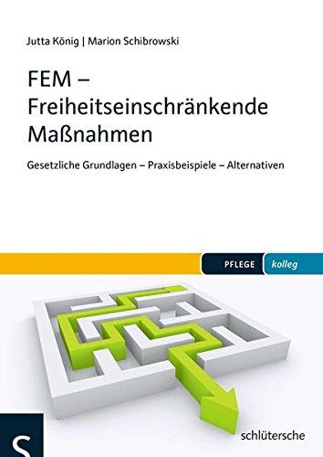 FEM - Freiheitseinschränkende Maßnahmen: Gesetzliche Grundlagen - Praxisbeispiele - Alternativen (PFLEGE kolleg)