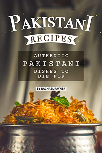 Pakistani Recipes: Authentic Pakistani Dishes to Die for (English Edition)