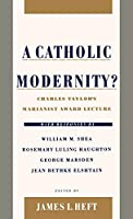 A Catholic Modernity?: Charles Taylor's Marianist Award Lecture