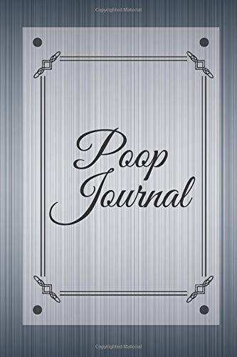 Poop Journal: Personal Bowel Movement Journal, Log Book, Notebook, Diary to Record Your Daily Food Intake and Track the Frequency and Duration of Your ... with 120 pages. (Stool Log Books, Band 44)