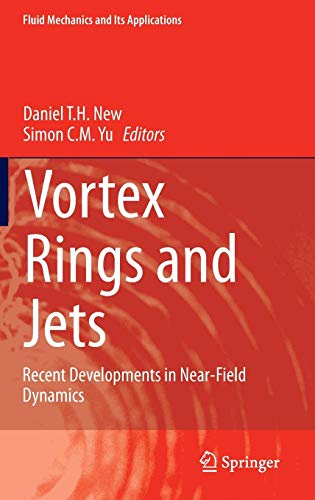Vortex Rings and Jets: Recent Developments in Near-Field Dynamics (Fluid Mechanics and Its Applications (111), Band 111)