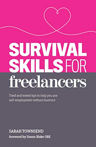 Survival Skills for Freelancers: Tried and Tested Tips to Help You Ace Self-Employment Without Burnout