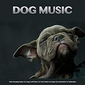 Dog Music: Calm Sleeping Music For Dogs, Soft Piano For Pets, Music For Dog's Ears and Music For Relaxation