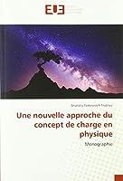 Une nouvelle approche du concept de charge en physique: Monographie