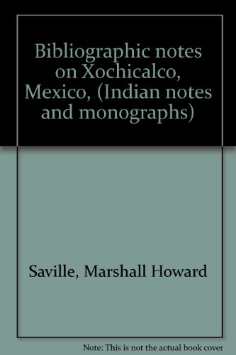Bibliographic Notes on Xochicalco, Mexico, (Indian Notes and Monographs, Volume 6, Number 6)