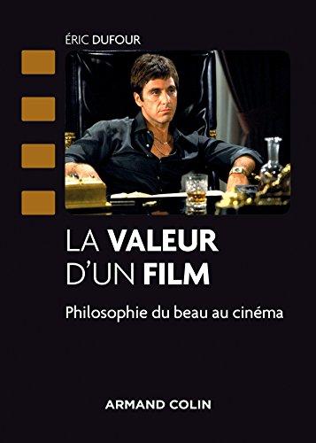 La valeur d'un film - Philosophie du beau au cinéma: Philosophie du beau au cinéma (Cinéma / Arts Visuels)