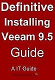 Veeam 9.5 U2 2017 : Installing: Backup & Replication for Today's Always ON Business! (Veeam Backup & Replication Book 1)
