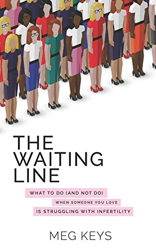The Waiting Line: What to Do (and Not Do) When Someone You Love is Struggling with Infertility