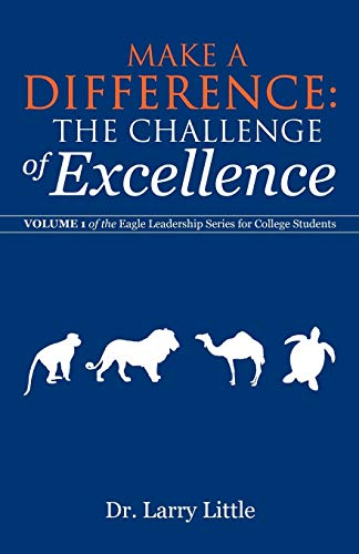 Make a Difference: The Challenge of Excellence: Volume 1 of the Eagle Leadership Series for College Students