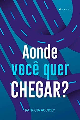 Aonde você quer chegar? (Portuguese Edition)