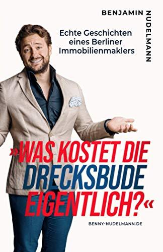 »Was kostet die Drecksbude eigentlich?«: Echte Geschichten eines Berliner Immobilienmaklers (German Edition)