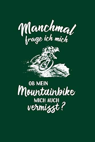 Mountainbiker: Ob mein Mountainbike mich vermisst?: Notizbuch / Notizheft für Mountainbikefahrer-in Downhill MTB A5 (6x9in) dotted Punktraster
