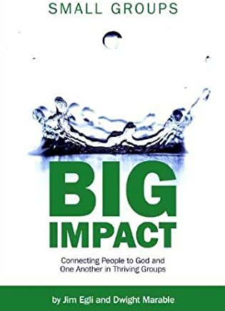 Small Groups, Big Impact by Jim Egli and Dwight Marable (2011-01-01)
