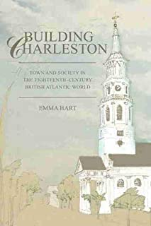 Building Charleston: Town and Society in the Eighteenth-Century British Atlantic World