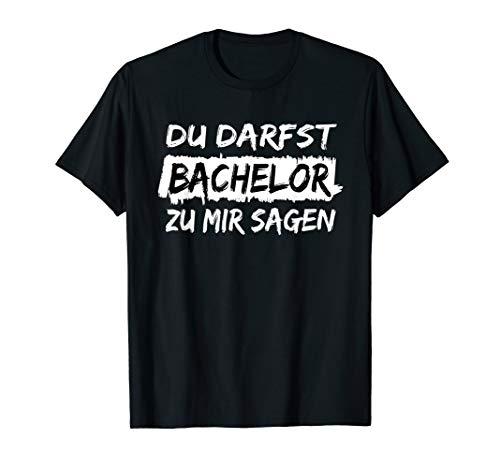 Akademische Titelverleihung: Du darfst Bachelor zu mir sagen T-Shirt