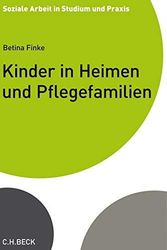 Kinder in Heimen und Pflegefamilien: Rechtliche Rahmenbedingungen stationärer Jugendhilfe (Soziale Arbeit in Studium und Praxis)